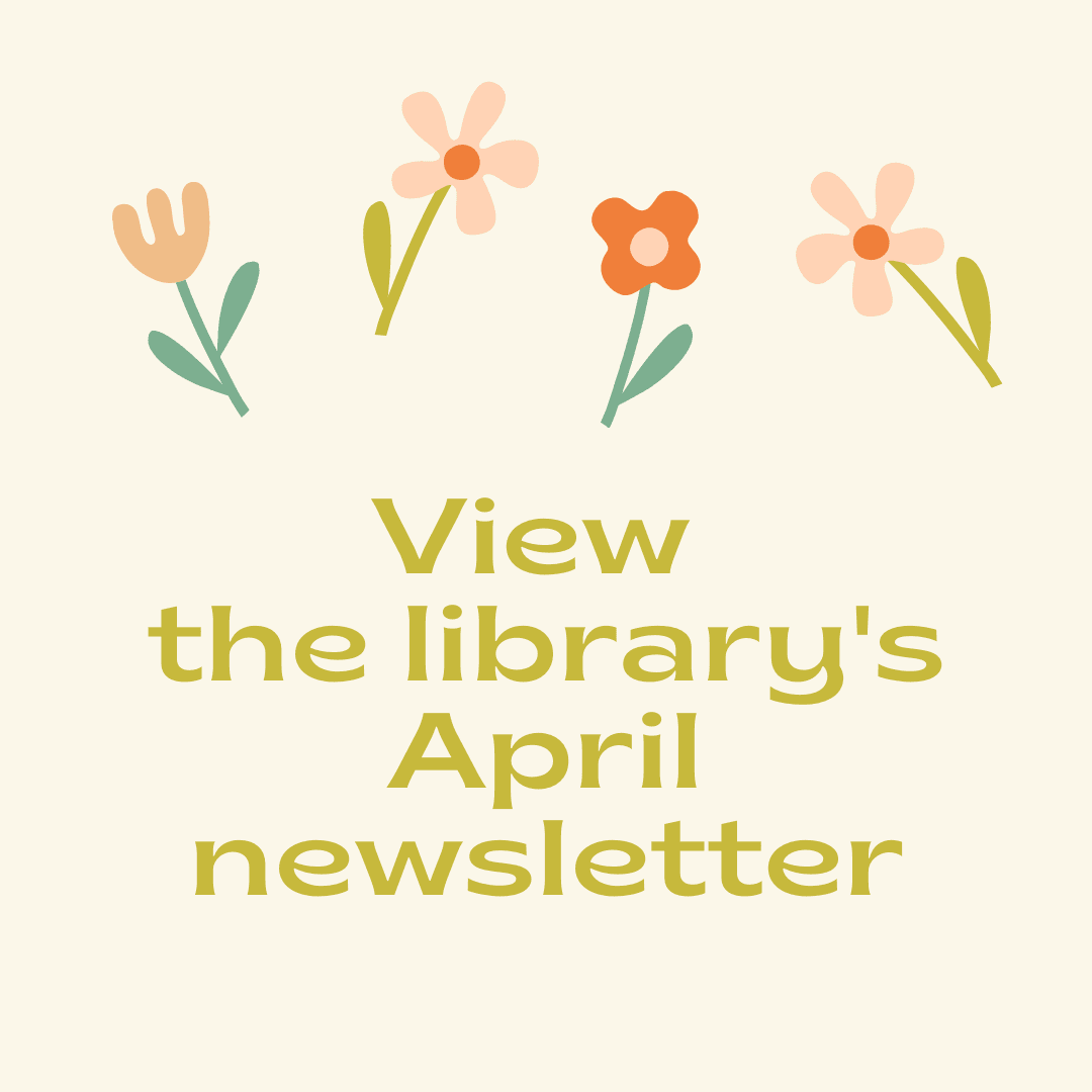 View the Library's April 2021 Newsletter